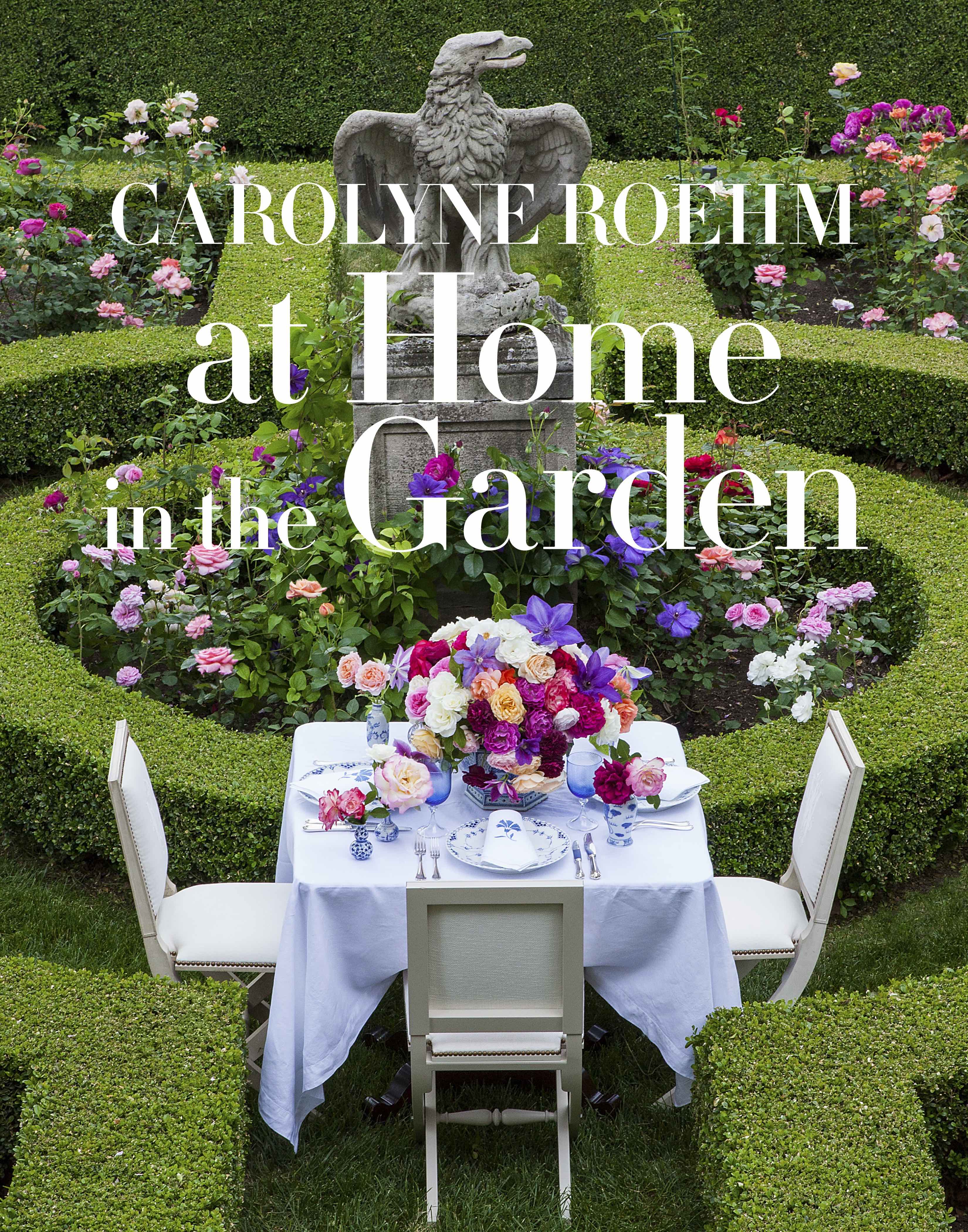 "Beautiful Gardening Books: CAROLYNE ROEHM LAUNCHES 12TH BEAUTIFUL BOOK, ""AT HOME IN"